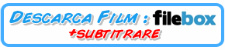 DESCARCA FILM +SUB DUPA FILEBOX